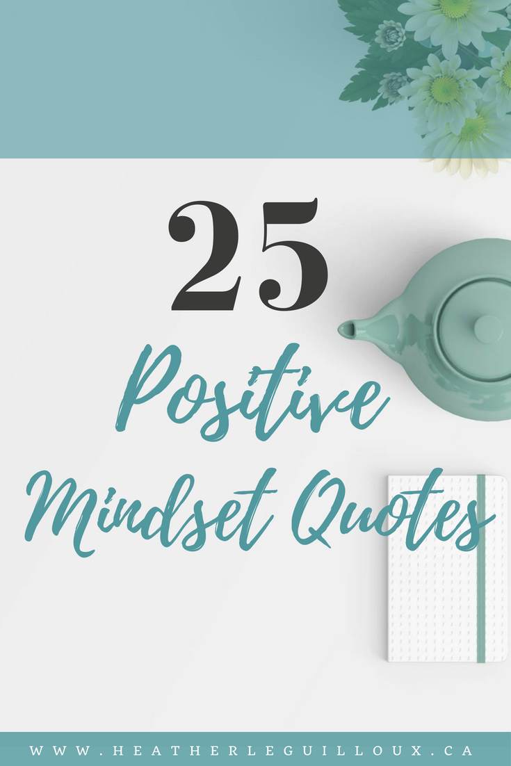 25 Positive Mindset Quotes - learn just how powerful the human mind is and how capable you are of creating positive change and growth in your own life and in the lives of others. #positive #mindset #quotes #quoteoftheday
